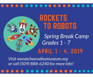 Spring Break Camp 2019 Wenatchee Valley Museum & Cultural Center