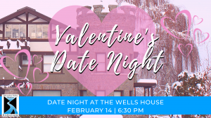 Join us for Valentine's Day at the Wells House